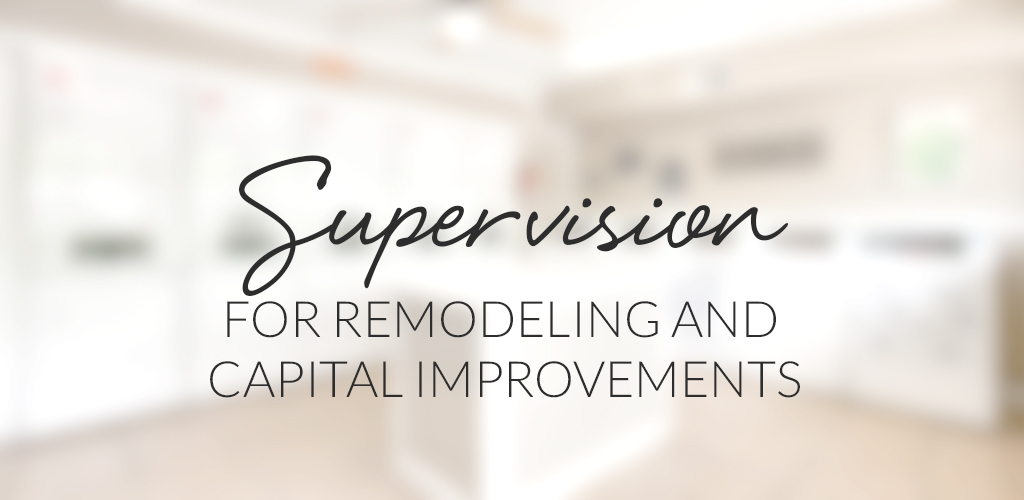 Supervision of Renovation and Capital Improvements
